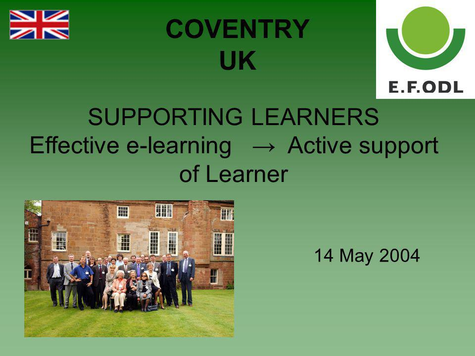 COVENTRY UK 14 May 2004 SUPPORTING LEARNERS Effective e-learning → Active support of Learner