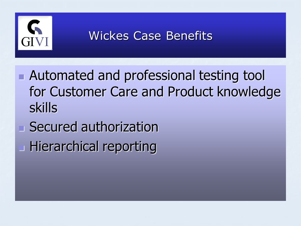 Wickes Case Benefits Automated and professional testing tool for Customer Care and Product knowledge skills Automated and professional testing tool for Customer Care and Product knowledge skills Secured authorization Secured authorization Hierarchical reporting Hierarchical reporting