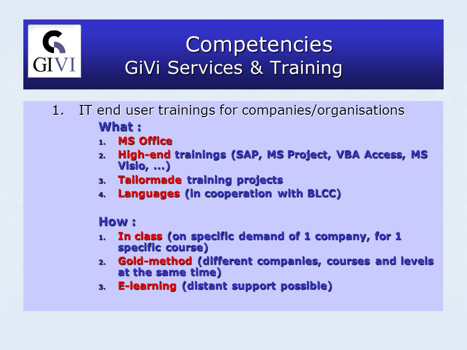 Competencies GiVi Services & Training Competencies GiVi Services & Training 1.IT end user trainings for companies/organisations What : 1.