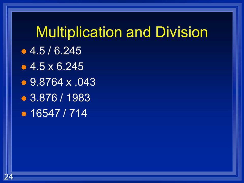 23 Practice l 4.8 + 6.8765 l 520 + 94.98 l 0.0045 + 2.113 l 6.0 x 10 2 - 3.8 x 10 3 l 5.4 - 3.28 l 6.7 -.542 l 500 -126 l 6.0 x 10 -2 - 3.8 x 10 -3