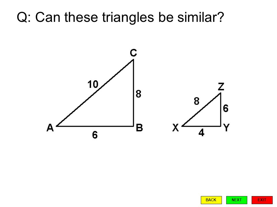 Q: Can these triangles be similar EXIT BACKNEXT