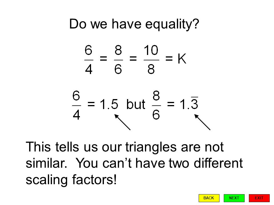 This tells us our triangles are not similar. You can't have two different scaling factors.