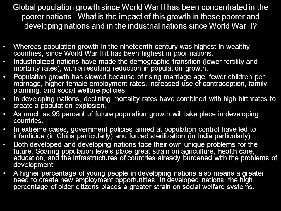 Global population growth since World War II has been concentrated in the poorer nations. What is the impact of this growth in these poorer and develop