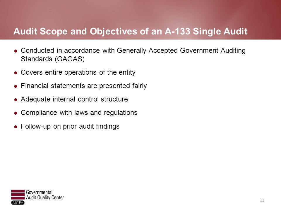 Audit Scope and Objectives of an A-133 Single Audit Conducted in accordance with Generally Accepted Government Auditing Standards (GAGAS) Covers entir