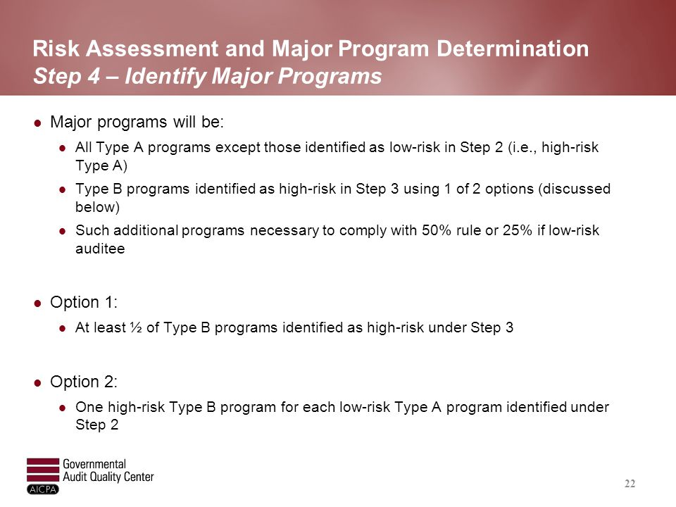 Risk Assessment and Major Program Determination Step 4 – Identify Major Programs Major programs will be: All Type A programs except those identified a