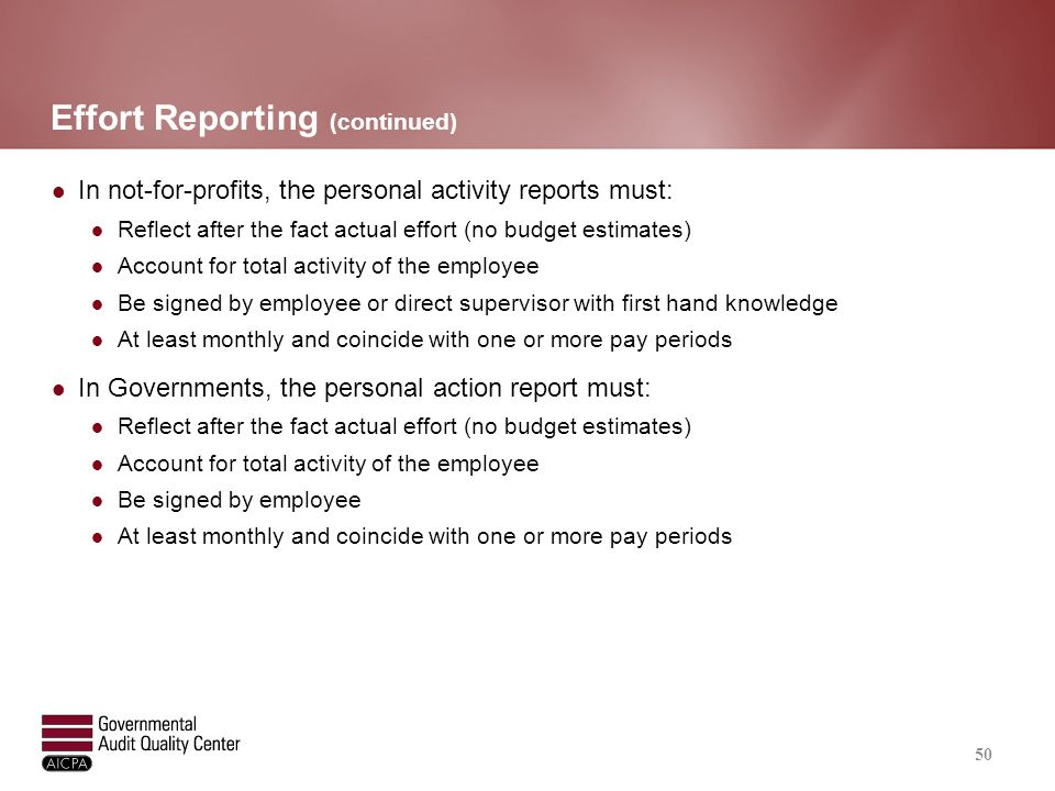 Effort Reporting (continued) In not-for-profits, the personal activity reports must: Reflect after the fact actual effort (no budget estimates) Accoun