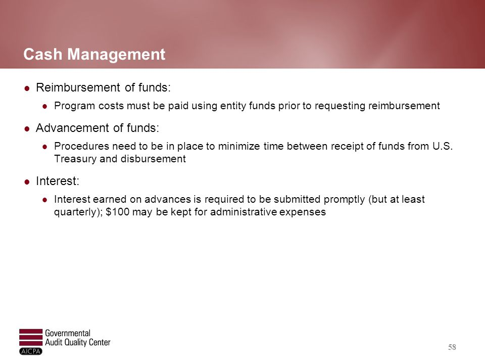 Cash Management Reimbursement of funds: Program costs must be paid using entity funds prior to requesting reimbursement Advancement of funds: Procedur
