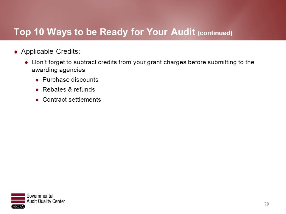 Top 10 Ways to be Ready for Your Audit (continued) Applicable Credits: Don't forget to subtract credits from your grant charges before submitting to t