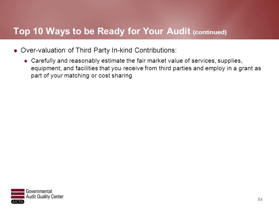 Top 10 Ways to be Ready for Your Audit (continued) Over-valuation of Third Party In-kind Contributions: Carefully and reasonably estimate the fair mar
