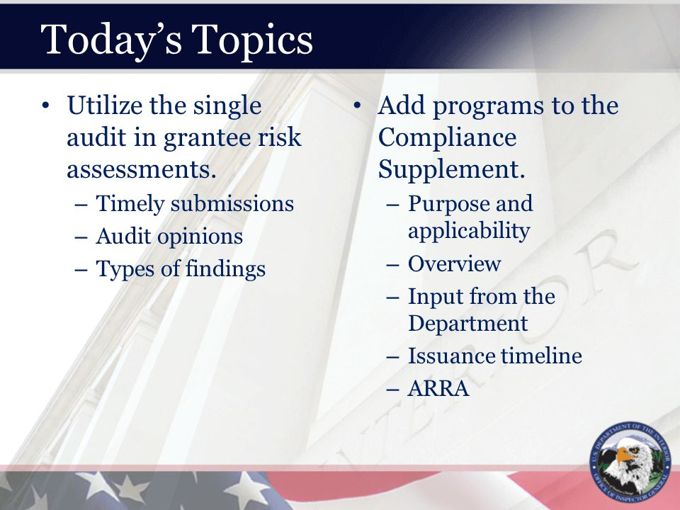 Today's Topics Utilize the single audit in grantee risk assessments.