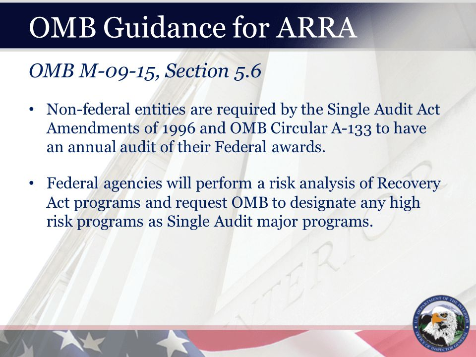 OMB Guidance for ARRA OMB M-09-15, Section 5.6 Non-federal entities are required by the Single Audit Act Amendments of 1996 and OMB Circular A-133 to have an annual audit of their Federal awards.