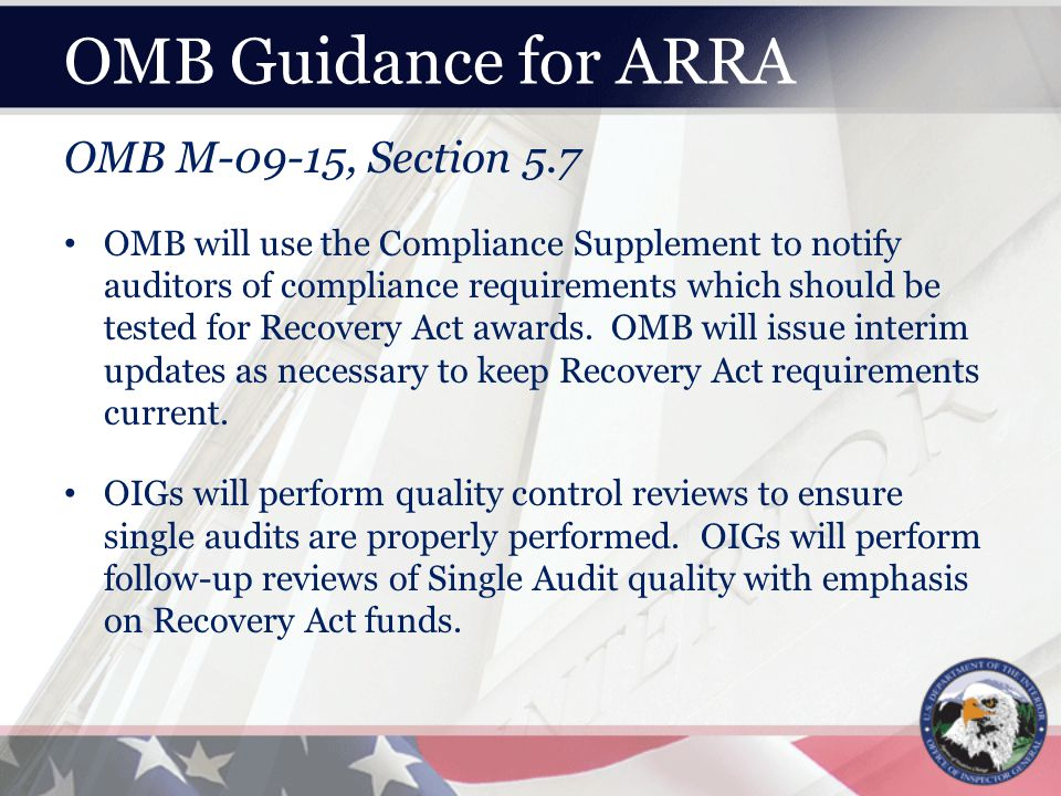 OMB Guidance for ARRA OMB M-09-15, Section 5.7 OMB will use the Compliance Supplement to notify auditors of compliance requirements which should be tested for Recovery Act awards.