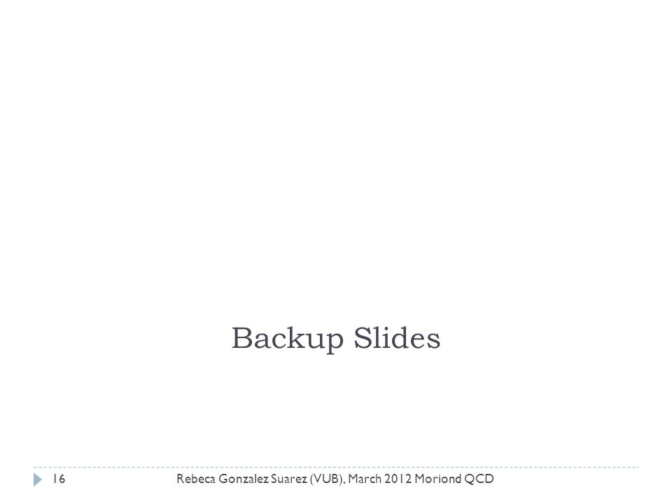 Rebeca Gonzalez Suarez (VUB), March 2012 Moriond QCD16 Backup Slides