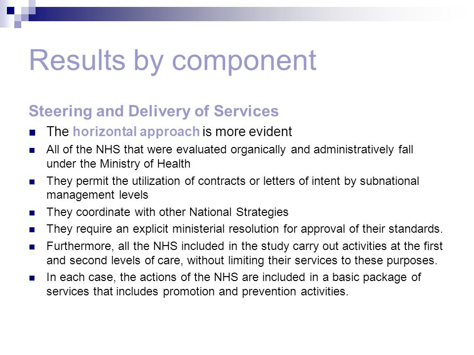Results by component Steering and Delivery of Services The horizontal approach is more evident All of the NHS that were evaluated organically and admi