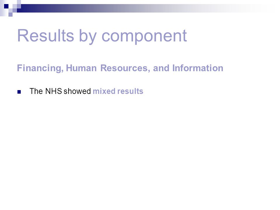 Results by component Financing, Human Resources, and Information The NHS showed mixed results