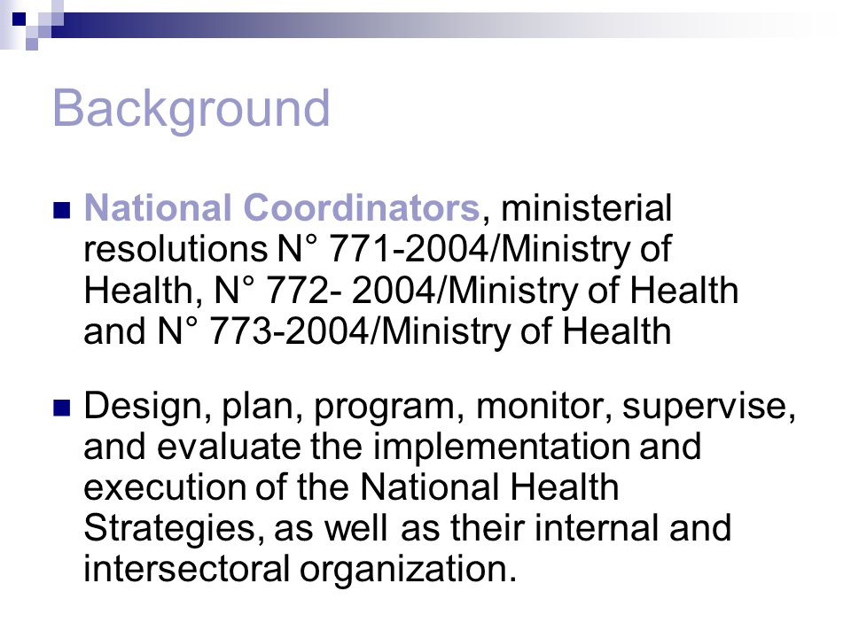 Background National Coordinators, ministerial resolutions N° 771-2004/Ministry of Health, N° 772- 2004/Ministry of Health and N° 773-2004/Ministry of