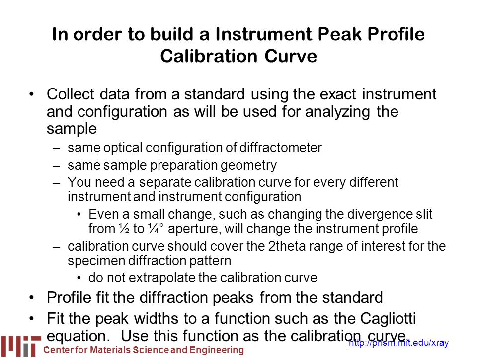 Center for Materials Science and Engineering http://prism.mit.edu/xray In order to build a Instrument Peak Profile Calibration Curve Collect data from