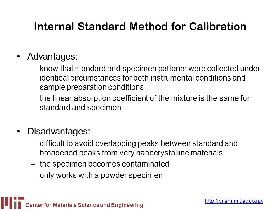 Center for Materials Science and Engineering http://prism.mit.edu/xray Internal Standard Method for Calibration Advantages: –know that standard and sp