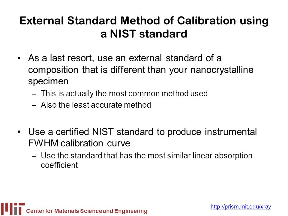 Center for Materials Science and Engineering http://prism.mit.edu/xray External Standard Method of Calibration using a NIST standard As a last resort,