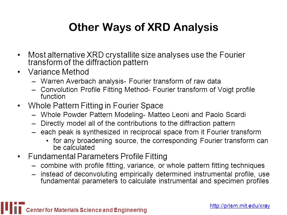 Center for Materials Science and Engineering http://prism.mit.edu/xray Other Ways of XRD Analysis Most alternative XRD crystallite size analyses use t