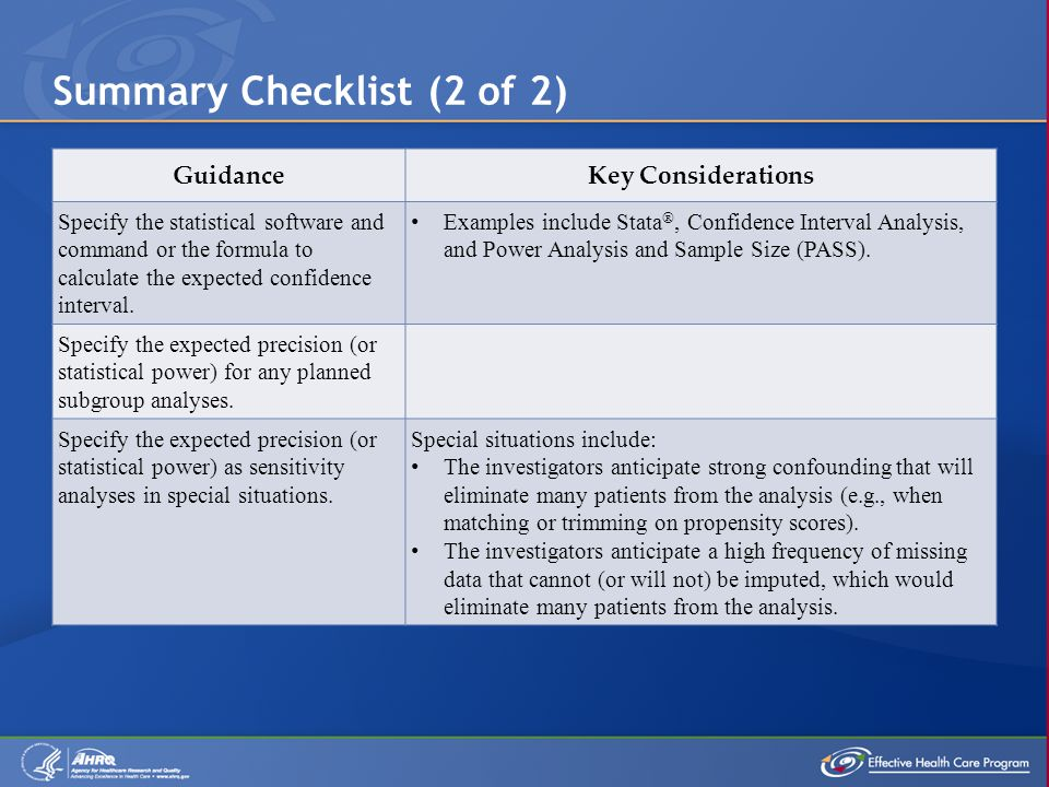 Summary Checklist (2 of 2) GuidanceKey Considerations Specify the statistical software and command or the formula to calculate the expected confidence interval.