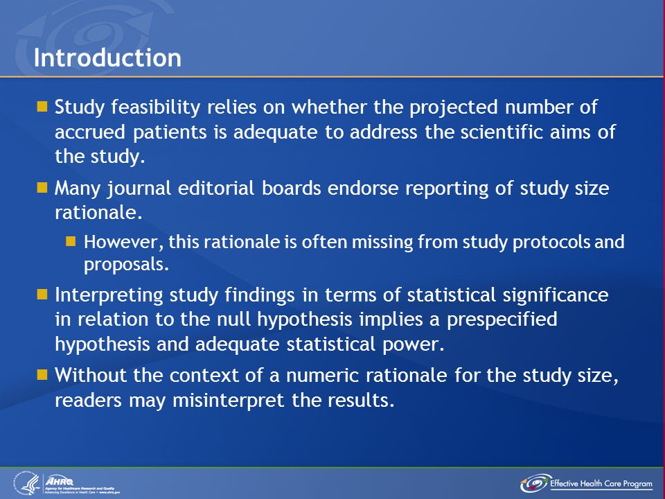  Study feasibility relies on whether the projected number of accrued patients is adequate to address the scientific aims of the study.