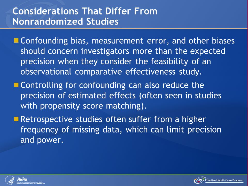  Confounding bias, measurement error, and other biases should concern investigators more than the expected precision when they consider the feasibility of an observational comparative effectiveness study.