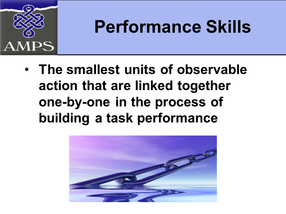 The smallest units of observable action that are linked together one-by-one in the process of building a task performance Performance Skills