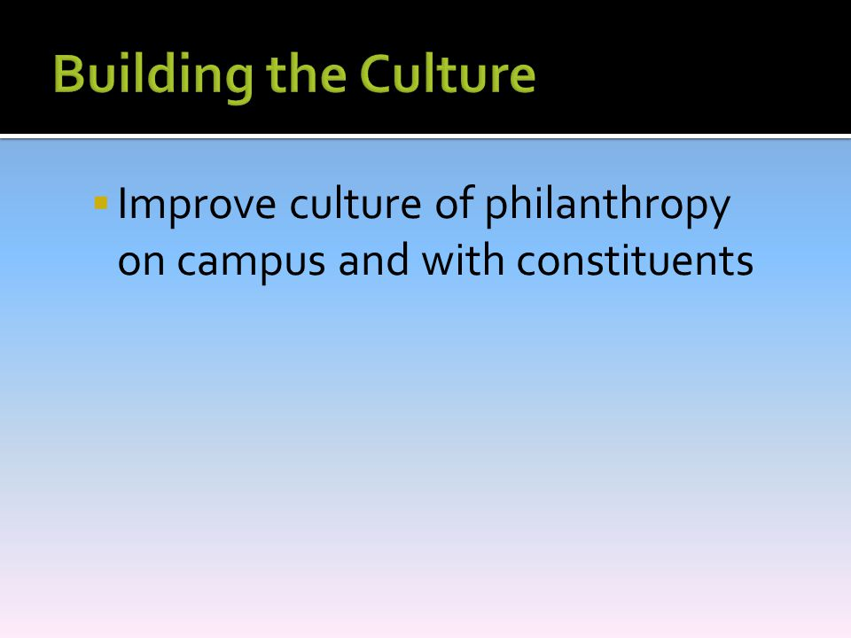  Improve culture of philanthropy on campus and with constituents