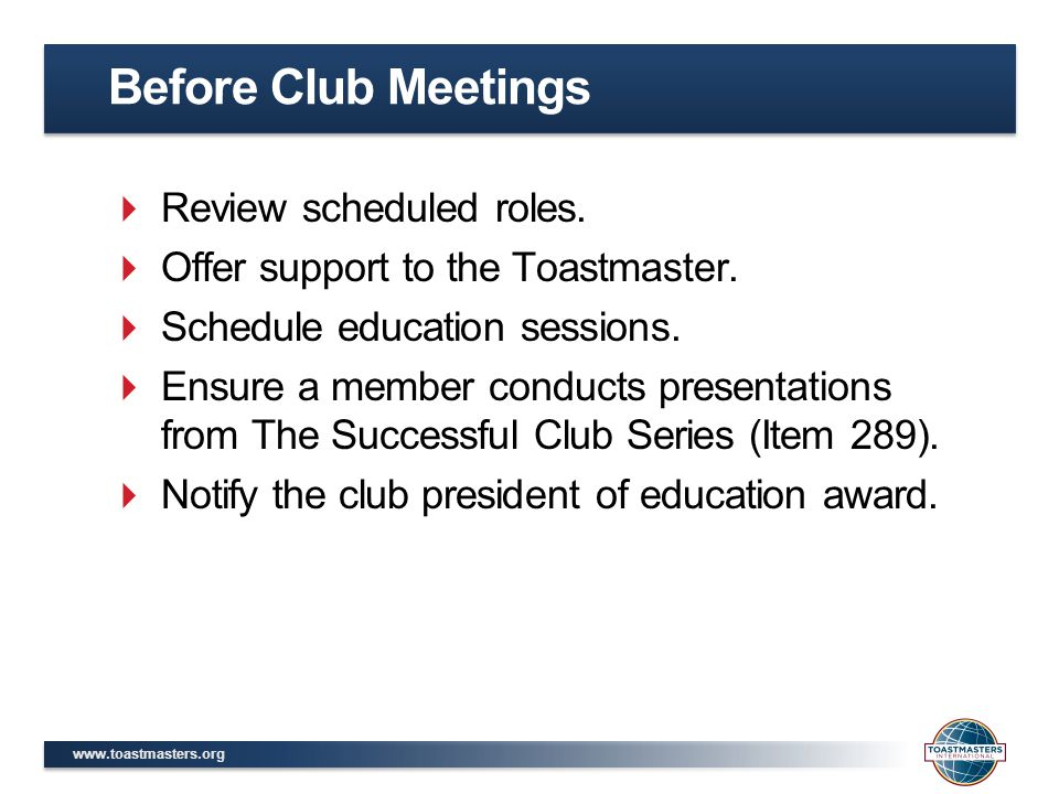 www.toastmasters.org  Review scheduled roles.  Offer support to the Toastmaster.