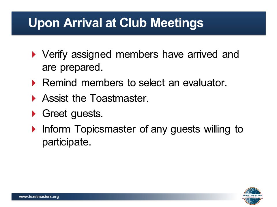 www.toastmasters.org  Verify assigned members have arrived and are prepared.