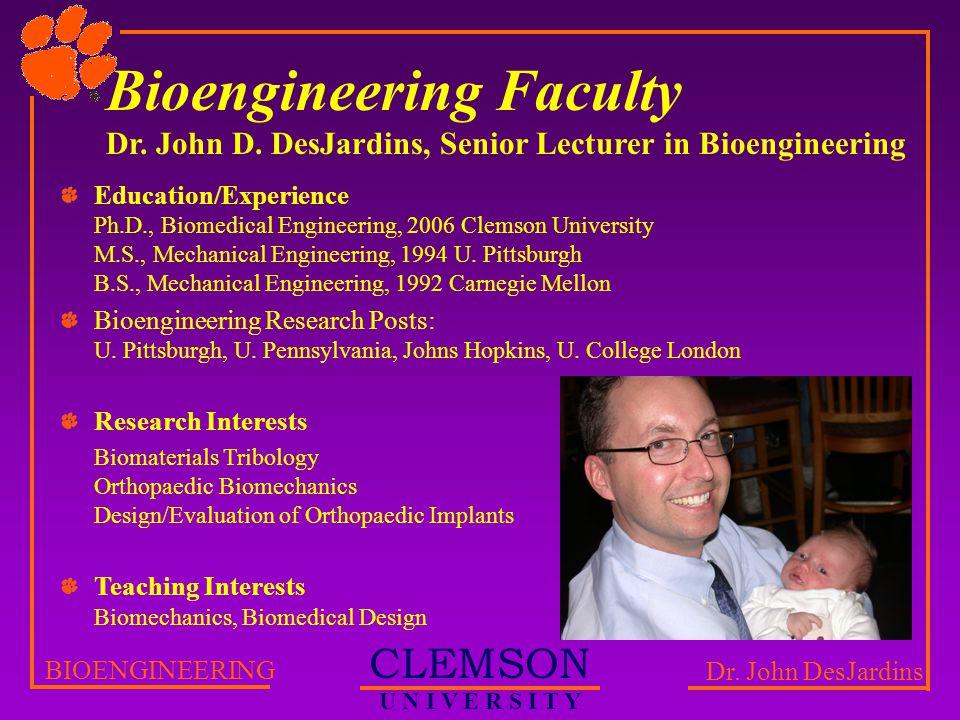 CLEMSON U N I V E R S I T Y BIOENGINEERING Dr. John DesJardins Bioengineering Faculty Dr.
