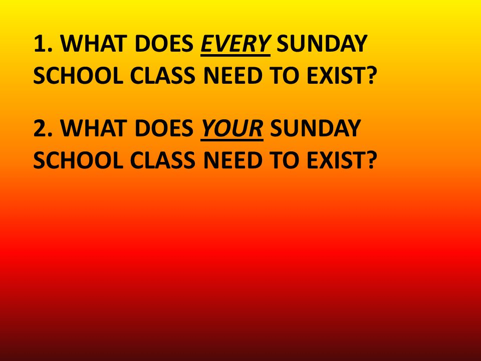 2. WHAT DOES YOUR SUNDAY SCHOOL CLASS NEED TO EXIST