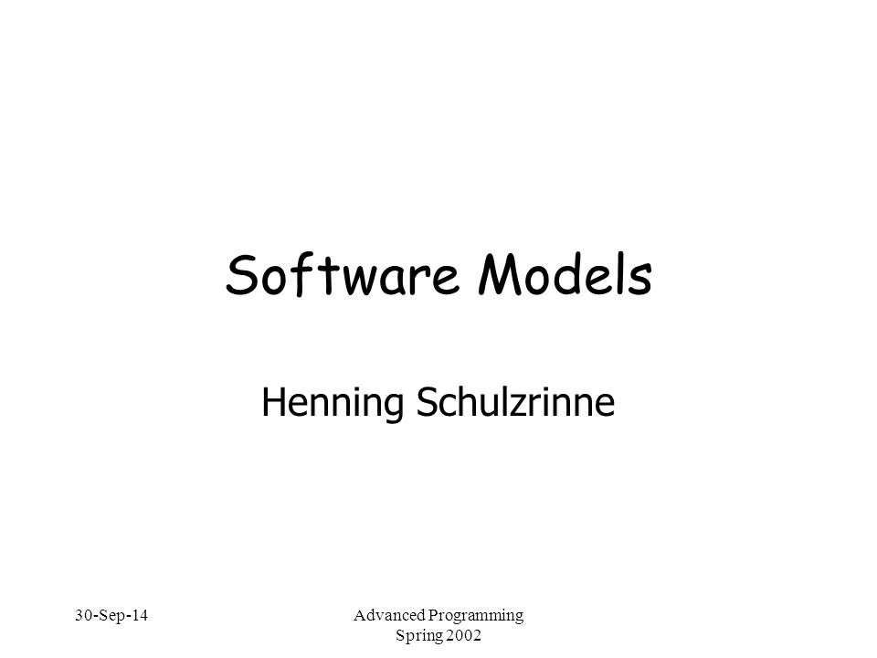 30-Sep-14Advanced Programming Spring 2002 Software Models Henning Schulzrinne