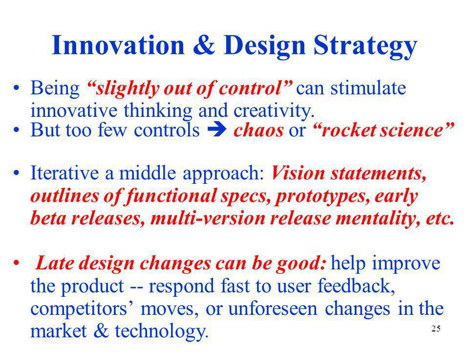 25 Innovation & Design Strategy Being slightly out of control can stimulate innovative thinking and creativity.