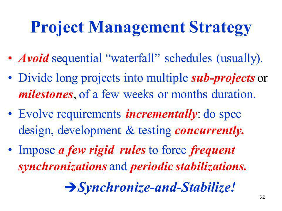 32 Project Management Strategy Avoid sequential waterfall schedules (usually).