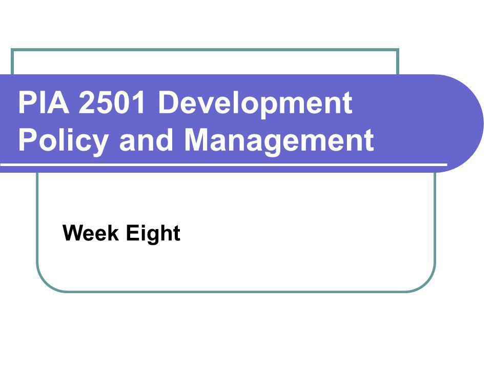 PIA 2501 Development Policy and Management Week Eight