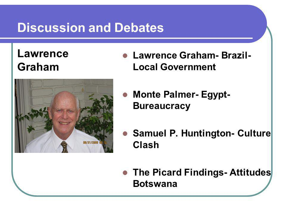Discussion and Debates Lawrence Graham- Brazil- Local Government Monte Palmer- Egypt- Bureaucracy Samuel P. Huntington- Culture Clash The Picard Findi