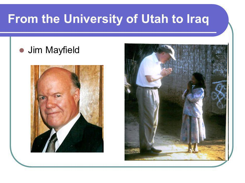 From the University of Utah to Iraq Jim Mayfield