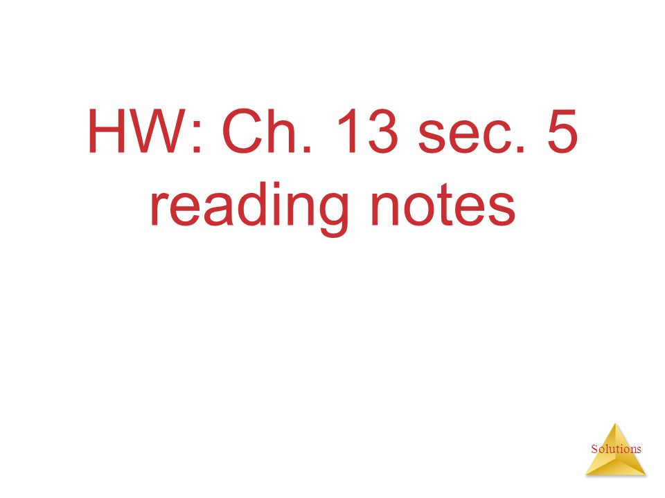 Solutions HW: Ch. 13 sec. 5 reading notes