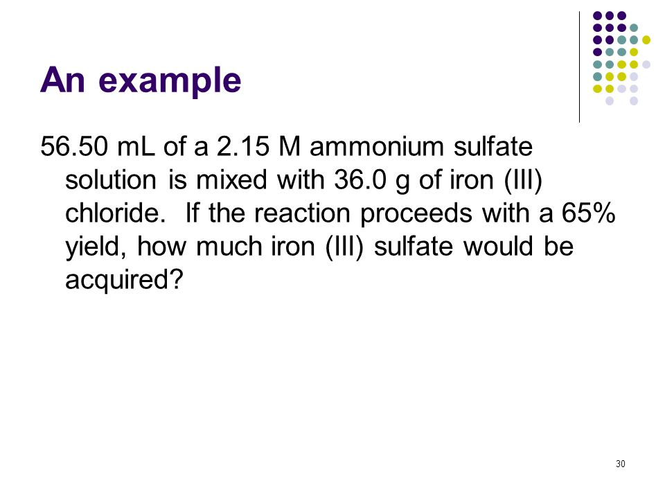 An example 56.50 mL of a 2.15 M ammonium sulfate solution is mixed with 36.0 g of iron (III) chloride.