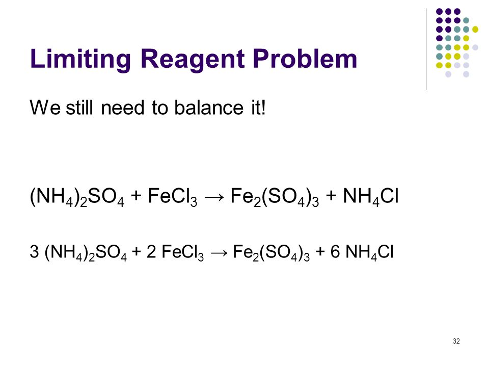 Limiting Reagent Problem We still need to balance it.