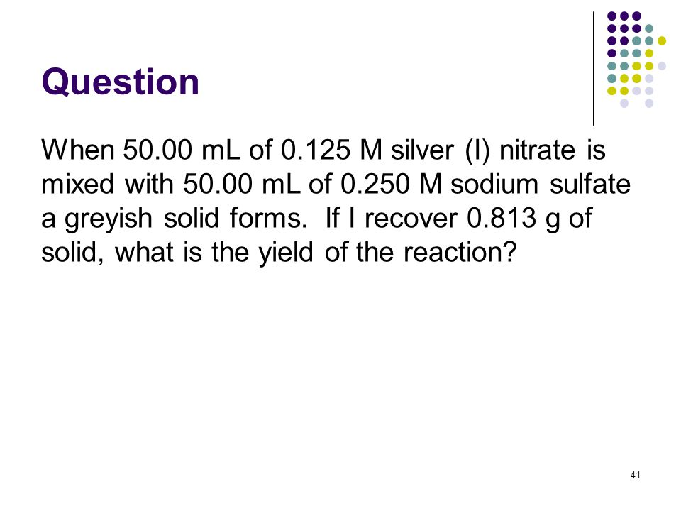 Question When 50.00 mL of 0.125 M silver (I) nitrate is mixed with 50.00 mL of 0.250 M sodium sulfate a greyish solid forms.
