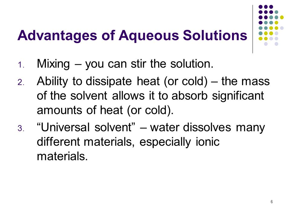 Advantages of Aqueous Solutions 1. Mixing – you can stir the solution.