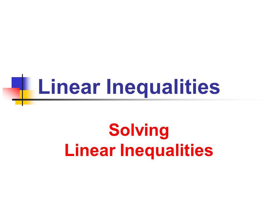 Linear Inequalities Solving Linear Inequalities