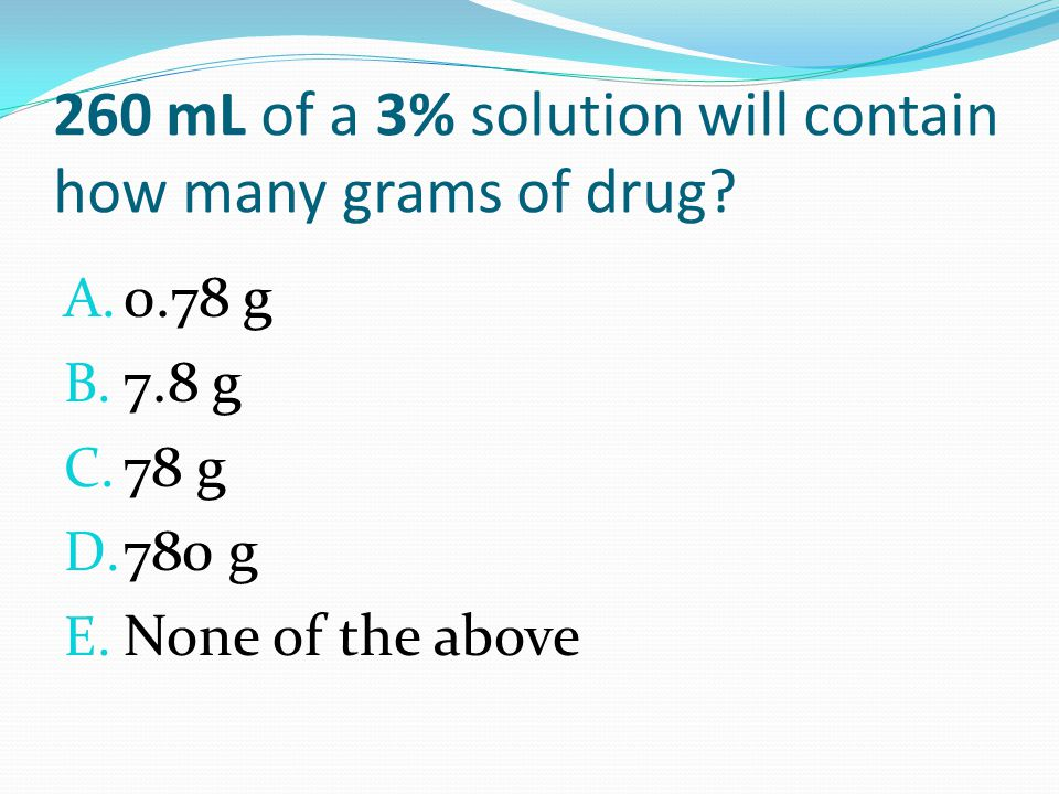 260 mL of a 3% solution will contain how many grams of drug.