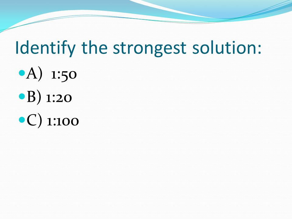 Identify the strongest solution: A) 1:50 B) 1:20 C) 1:100