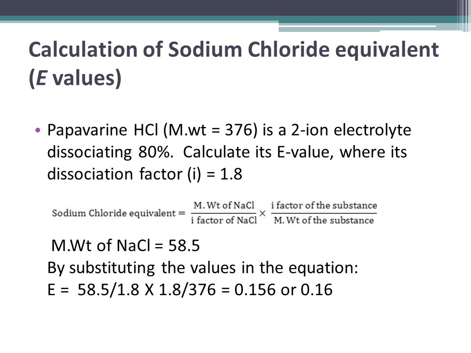 Calculation of Sodium Chloride equivalent (E values) Papavarine HCl (M.wt = 376) is a 2-ion electrolyte dissociating 80%.