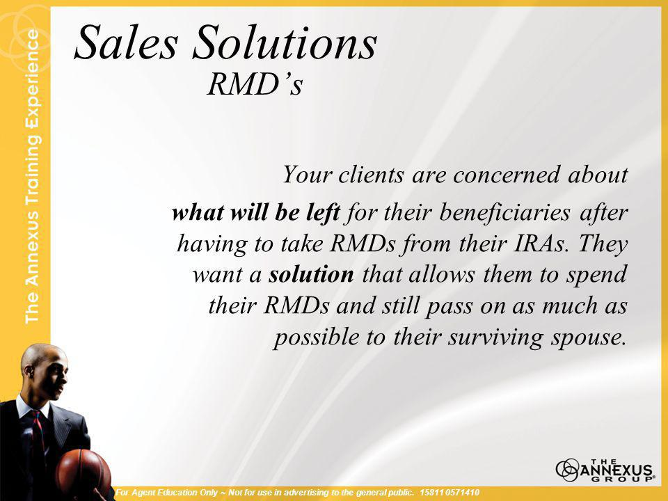 Sales Solutions RMD's Your clients are concerned about what will be left for their beneficiaries after having to take RMDs from their IRAs.