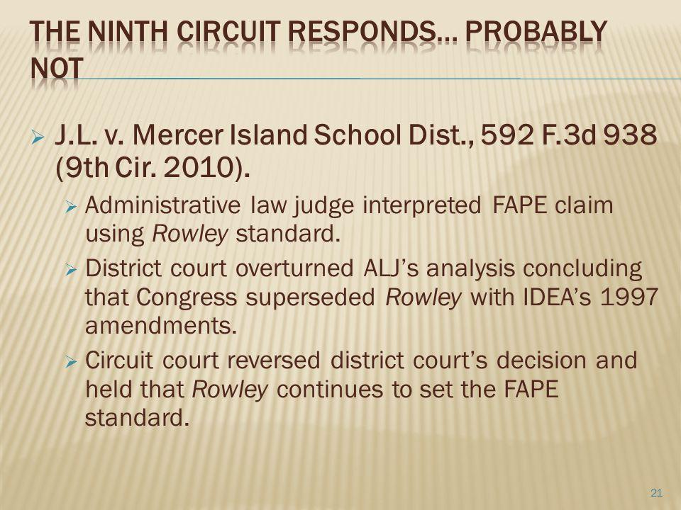  J.L. v. Mercer Island School Dist., 592 F.3d 938 (9th Cir. 2010).  Administrative law judge interpreted FAPE claim using Rowley standard.  Distric